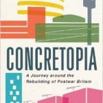 Concretopia A Journey Around the Rebuilding of Postwar Britain by John Grindrod