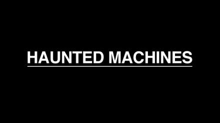 HAUNTED-MACHINES