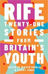 Rife – Twenty-One Stories from Britain's Youth edited by Nikesh Shukla and Sammy Jones