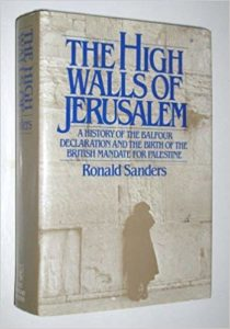 The High Walls of Jerusalem A History of the Balfour Declaration and the Birth of the British Mandate for Palestine