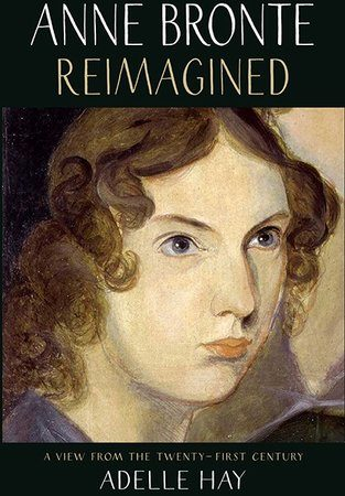 Anne Brontë Reimagined by Adelle Hay