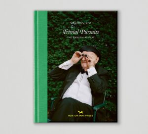 Trivial Pursuits: The English at Play by Orlando Gili is published by Hoxton Mini Press