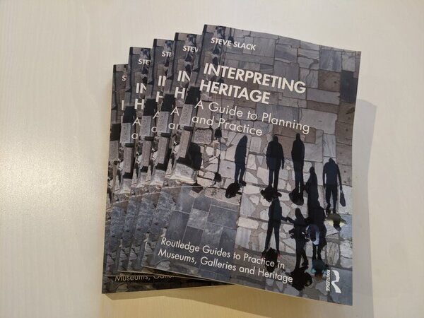 Interpreting Heritage - a guide to planning and practice by Steve Slack (2020)