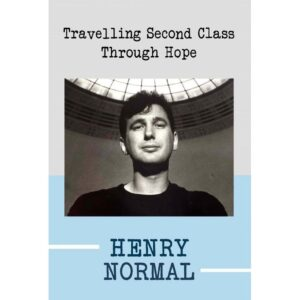 Travelling Second Class Through Hope by Henry Normal