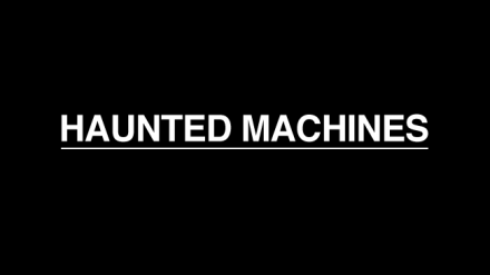 HAUNTED-MACHINES
