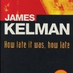 James Kelman How Late