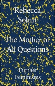 Rebecca Solnit The Mother of All Questions
