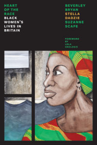 The Heart of the Race Black Women's Lives in Britain by Beverley Bryan, Stella Dadzie, and Suzanne Scafe