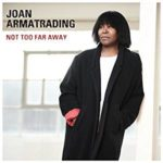 Joan Armatrading, Not Too Far Away